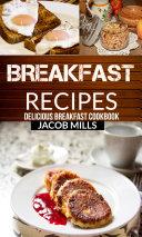 Breakfast Recipes: Delicious Breakfast Cookbook