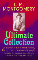 download ebook l. m. montgomery – ultimate collection: 20 novels & 170+ short stories, poetry, letters and autobiography (including the complete anne of green gables series & emily starr trilogy) pdf epub