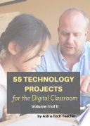 55 Technology Projects for the Digital Classroom  Vol  II