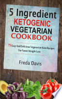 5 Ingredient Ketogenic Vegetarian Cookbook