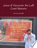 Jesus of Vancouver  the Left Coast Memoirs