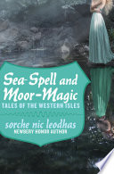 Sea-Spell and Moor-Magic To Natives From The Western Isles The Outer