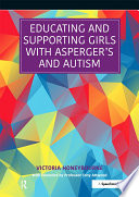 Educating and Supporting Girls with Asperger s and Autism