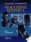 Collezionare e fotografare con macchine d epoca