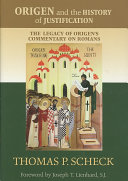 Origen And The History Of Justification : played by origen's pauline exegesis, while also contributing...