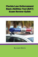 Florida Law Enforcement Basic Abilities Test  Bat  Exam Review Guide