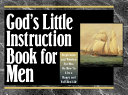 God's Little Instruction Book For Men : of dynamic quotes which are coupledwith the wisdom...