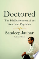 Doctored  The Disillusionment of an American Physician