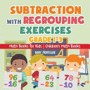 Subtraction With Regrouping Exercises Grade 1 3 Math Books For Kids Children S Math Books