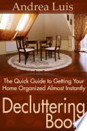 Decluttering Book The Quick Guide to Getting Your Home Organized Almost Instantly