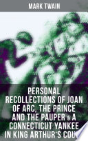 Mark Twain  Personal Recollections of Joan of Arc  The Prince and the Pauper   A Connecticut Yankee in King Arthur s Court