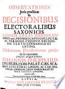 Observationes iuris practicae ex decisionibus electoralibus Saxonicis casuum iuris dubiorum anno 1661 promulgatis collectae ...