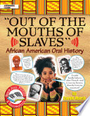 Out of the Mouths of Slaves  African American Oral History