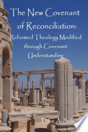 New Covenant of Reconciliation  Reformed Theology Modified Through Covenant Understanding
