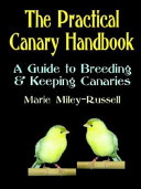 The Practical Canary Handbook: A Guide to Breeding and Keeping Canaries