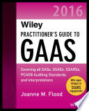 Wiley Practitioner s Guide to GAAS 2016  Covering all SASs  SSAEs  SSARSs  PCAOB Auditing Standards  and Interpretations