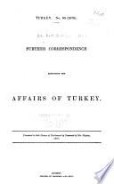 Correspondence, etc., respecting the affairs of Turkey