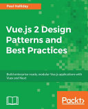Vue. Js 2 Design Patterns and Best Practices: Build Enterprise-Ready, Modular Vue. Js Applications with Vuex and Nuxt