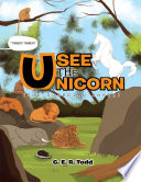 Usee The Unicorn (The Guardian Angel) Story Of A Mystical Character Who Serves As