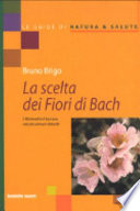La scelta dei fiori di Bach  I 38 rimedi e il loro uso nei pi   comuni disturbi