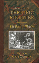 Tales from the Terrific Register  The Book of Wonders Mortifying Limbs To Miraculous Escapes And Singular