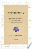 Book After Emily  Two Remarkable Women and the Legacy of America s Greatest Poet