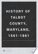 History of Talbot County  Maryland  1661 1861