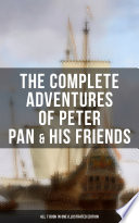 The Complete Adventures Of Peter Pan His Friends All 7 Book In One Illustrated Edition book