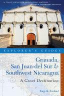 Explorer's Guide Granada, San Juan del Sur & Southwest Nicaragua: A Great Destination