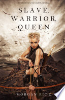 Slave, Warrior, Queen (Of Crowns and Glory—Book 1) by Morgan Rice