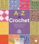 A-Z Of Crochet : simple instructions and easy-to-follow photographs at the...