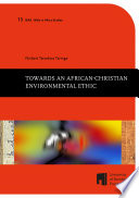 Towards an African Christian Environmental Ethic