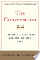 The conversation : a revolutionary plan for end-of-life care / Angelo E. Volandes, M.D.