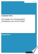 Die Quellen der Zeitungsartikel. Journalismus aus zweiter Hand?