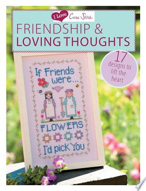 I Love Cross Stitch Friendship & Loving Thoughts: 17 Designs to Lift the Heart - ISBN:9781446303399
