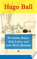 Hermann Hesse  Sein Leben und sein Werk  Roman    Vollst  ndige Ausgabe