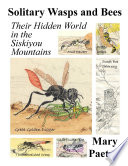 Solitary Wasps and Bees  Their Hidden World in the Siskiyou Mountains