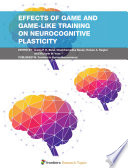 Effects Of Game And Game Like Training On Neurocognitive Plasticity