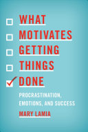 What Motivates Getting Things Done : successful in their endeavors--both procrastinators and...