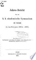 Jahres-Bericht über das K[aiserlich-]K[önigliche] Akademische Gymnasium in Wien