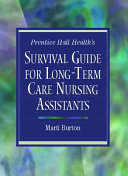 Prentice Hall Health s Survival Guide for Long term Care Nursing Assistants
