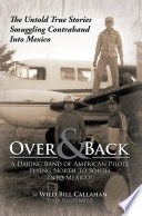 Over and Back  A Daring Band of American Pilots Flying North to South Into Mexico