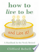 How to Live to Be 100   and Like It