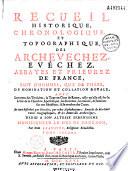 Recueil historique  chronologique et topographique des archevechez    vechez  abbayes et prieurez de France tant d hommes que de filles de nomination et collation royale