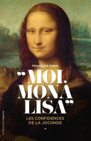 Moi, Mona Lisa - Les confidences de la Joconde