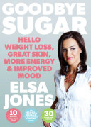 Goodbye Sugar Hello Weight Loss Great Skin More Energy And Improved Mood