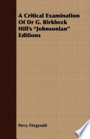 A Critical Examination Of Dr G  Birkbeck Hill s  Johnsonian  Editions