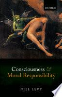 Consciousness and Moral Responsibility