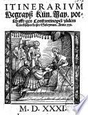 Itinerarium  Wegray   K  n  May  potschafft gen Constantinopel zu dem T  rckischen keiser Soleyman  Anno XXX