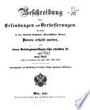 Beschreibung der Erfindungen und Verbesserungen, für welche in den kaiserlich-österreichischen Staaten Patente ertheilt wurden, und deren Privilegiums-Dauer nun erloschen ist